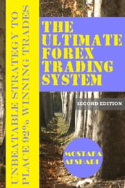 The Ultimate Forex Trading System-Unbeatable Strategy to Place 92% Winning Trades (Second Edition) ebook by Mostafa Afshari