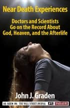Near-Death Experiences of Doctors and Scientists ebook by John Graden
