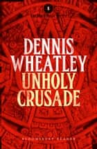 Unholy Crusade ebook by Dennis Wheatley