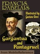 Gargantua And Pantagruel. Illustrated (Mobi Classics) ebook by Francois Rabelais, Peter Anthony Motteux (Translator), Thomas Sir Urquhart (Translator)