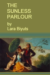 The Sunless Parlour ebook by Lara Biyuts