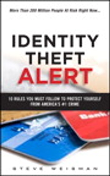 Identity Theft Alert - 10 Rules You Must Follow to Protect Yourself from America's #1 Crime ebook by Steve Weisman