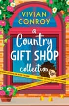 A Country Gift Shop Collection ebook by Vivian Conroy