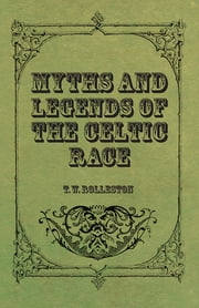 Myths and Legends of the Celtic Race ebook by T. W. Rolleston