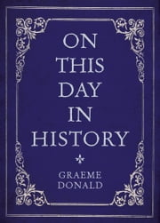 On This Day in History ebook by Graeme Donald