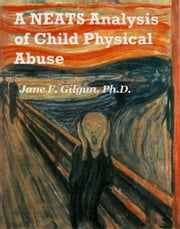 A NEATS Analysis of Child Physical Abuse ebook by Jane Gilgun