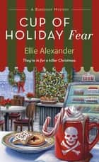 A Cup of Holiday Fear 電子書 by Ellie Alexander