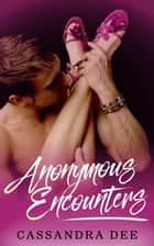 Anonymous Encounters - A Billionaire Bad Boy Romance ebook by Cassandra Dee