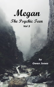 Megan the Psychic Teenager Ill - A Spirit Guide, A Ghost Tiger, And One Scary Mother! ebook by Owen Jones