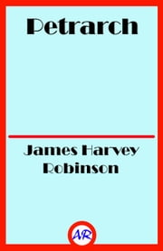 Petrarch - The First Modern Scholar and Man of Letters ebook by James Harvey Robinson