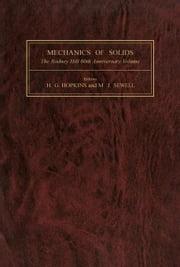 Mechanics of Solids: The Rodney Hill 60th Anniversary Volume ebook by Hopkins, H. G.