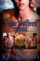 Tiger Shifters Series Vol 2 (Tiger Shifters Box Set, Books 4 – 6) ebook by Kat Simons