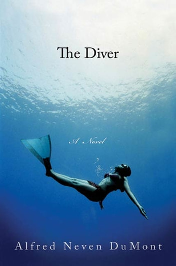 The Diver - A Novel ebook by Alfred Neven DuMont