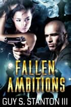 Fallen Ambitions ebook by Guy S. Stanton III