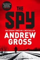 The Spy - Previously published as The Saboteur ebook by Andrew Gross