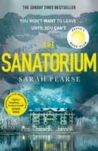 The Sanatorium - The spine-tingling Reese Witherspoon Book Club Pick, now a Sunday Times bestseller ebook by Sarah Pearse