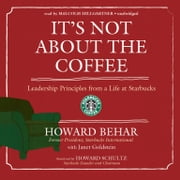 It's Not about the Coffee - Leadership Principles from a Life at Starbucks audiobook by Howard Behar, Janet Goldstein
