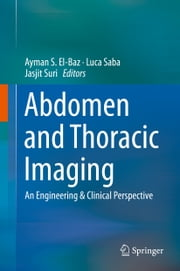 Abdomen and Thoracic Imaging - An Engineering & Clinical Perspective ebook by Ayman S. El-Baz,Luca Saba,Jasjit S. Suri