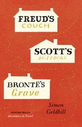 Freud's Couch, Scott's Buttocks, Brontë's Grave ebook by Simon Goldhill