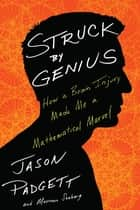 Struck by Genius - How a Brain Injury Made Me a Mathematical Marvel ebook by Jason Padgett, Maureen Ann Seaberg