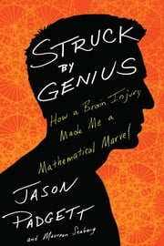Struck by Genius - How a Brain Injury Made Me a Mathematical Marvel ebook by Jason Padgett,Maureen Ann Seaberg