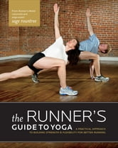The Runner's Guide to Yoga - A Practical Approach to Building Strength & Flexibility for Better Running ebook by Sage Rountree