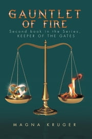 Gauntlet of Fire - 2Nd Book in the Series: Keeper of the Gates ebook by Magna Kruger