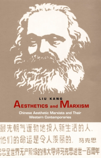 Aesthetics and Marxism - Chinese Aesthetic Marxists and Their Western Contemporaries ebook by Kang Liu,Stanley Fish,Fredric Jameson