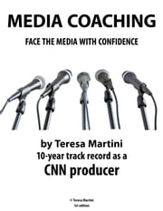 Media Coaching - Face the Media with Confidence ebook by Teresa Martini