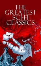 The Greatest Sci-Fi Classics - Journey to the Center of the Earth, The Time Machine, The War of The Worlds, Frankenstein, The Lost World, Iron Heel, The Coming Race, Flatland, Dr Jekyll and Mr Hyde, Lord of the World, Herland… ebook by Jules Verne, H. G. Wells, Mary Shelley,...