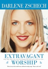 Extravagant Worship - Holy, Holy, Holy is the Lord God Almighty Who Was and Is, and Is to Come… ebook by Darlene Zschech