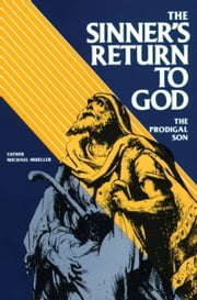 The Sinner's Return To God - The Prodigal Son ebook by Michael Father Mueller, C.SS.R