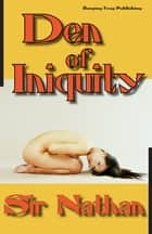 Den of Iniquity ebook by Sir Nathan