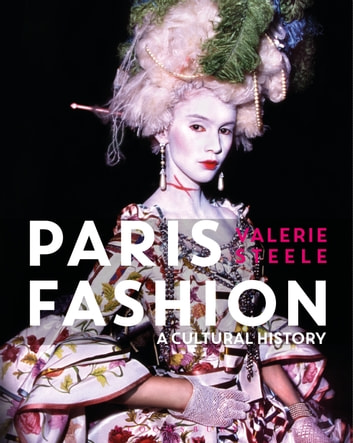 Paris Fashion - A Cultural History ebook by Valerie Steele
