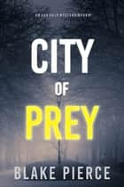 City of Prey: An Ava Gold Mystery (Book 1) ebook by Blake Pierce