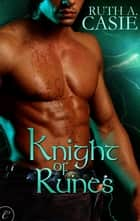 Knight of Runes ebook by Ruth A. Casie