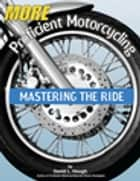 More Proficient Motorcycling - Mastering the Ride ebook by David L. Hough