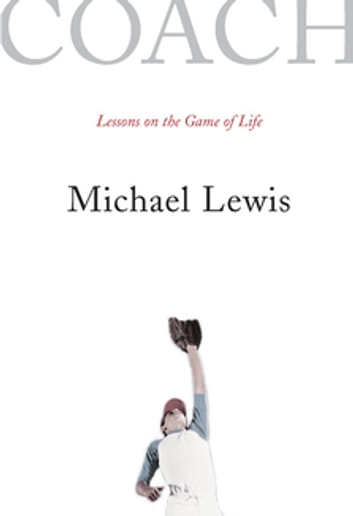 Coach: Lessons on the Game of Life ebook by Michael Lewis