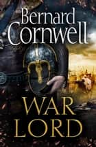 War Lord (The Last Kingdom Series, Book 13) ebook by