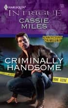 Criminally Handsome ebook by Cassie Miles