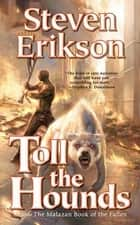 Toll the Hounds - Book Eight of The Malazan Book of the Fallen ebook by Steven Erikson