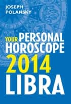 Libra 2014: Your Personal Horoscope ebook by Joseph Polansky