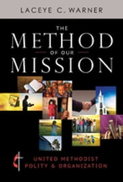 The Method of Our Mission - United Methodist Polity & Organization ebook by Laceye C. Warner