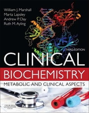 Clinical Biochemistry - Metabolic and Clinical Aspects ebook by William J. Marshall,Márta Lapsley,Andrew Day,Ruth Ayling