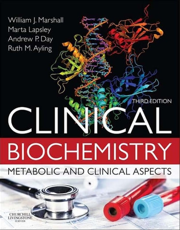 Clinical Biochemistry E-Book - Metabolic and Clinical Aspects ebook by William J. Marshall, MA, PhD, MSc, MBBS, FRCP, FRCPath, FRCPEdin, FRSB, FRSC,Márta Lapsley, MB  BCh  BAO, MD, FRCPath,Andrew Day, MA MSc MBBS FRCPath,Ruth Ayling, PhD FRCP FRCPath