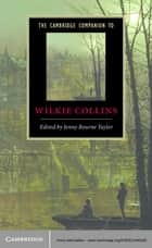 The Cambridge Companion to Wilkie Collins ebook by Jenny Bourne Taylor