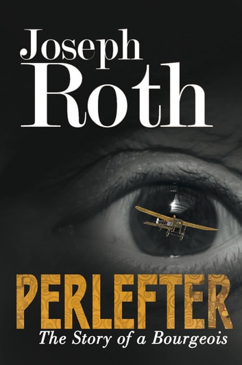 Perlefter - The Story of A Bourgeois ebook by Joseph Roth