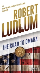 The Road to Omaha - A Novel ebook by Robert Ludlum