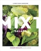Mixt Salads - A Chef's Bold Creations ebook by Andrew Swallow, Ann Volkwein
