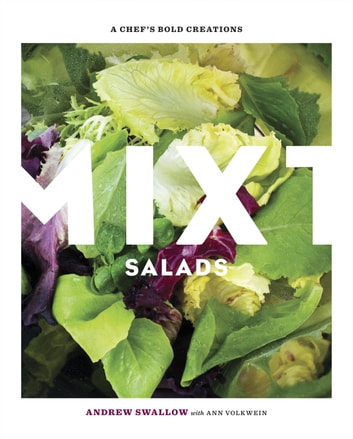 Mixt Salads - A Chef's Bold Creations ebook by Andrew Swallow,Ann Volkwein